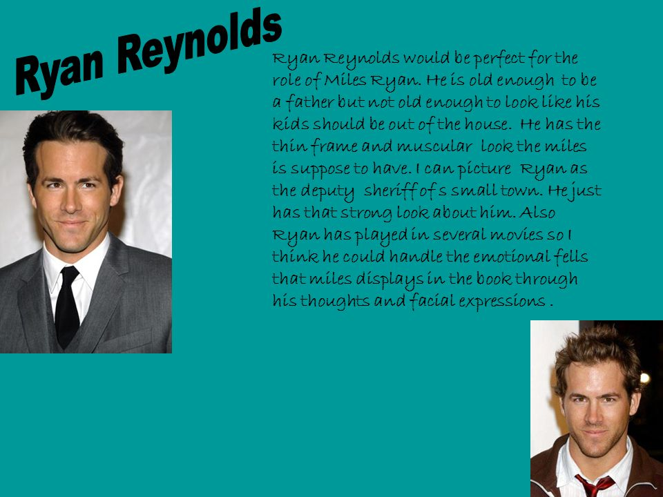 Ryan Reynolds would be perfect for the role of Miles Ryan.