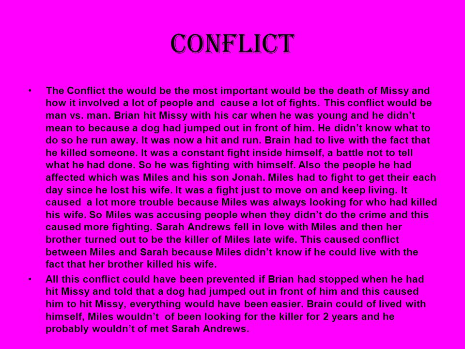 Conflict The Conflict the would be the most important would be the death of Missy and how it involved a lot of people and cause a lot of fights.