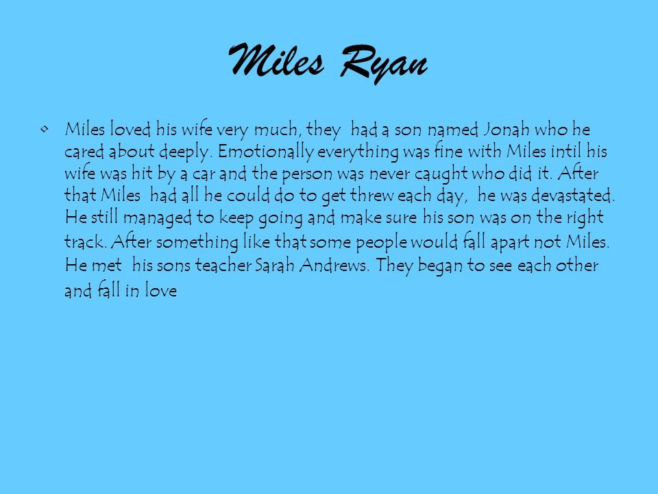 Miles Ryan Miles loved his wife very much, they had a son named Jonah who he cared about deeply.