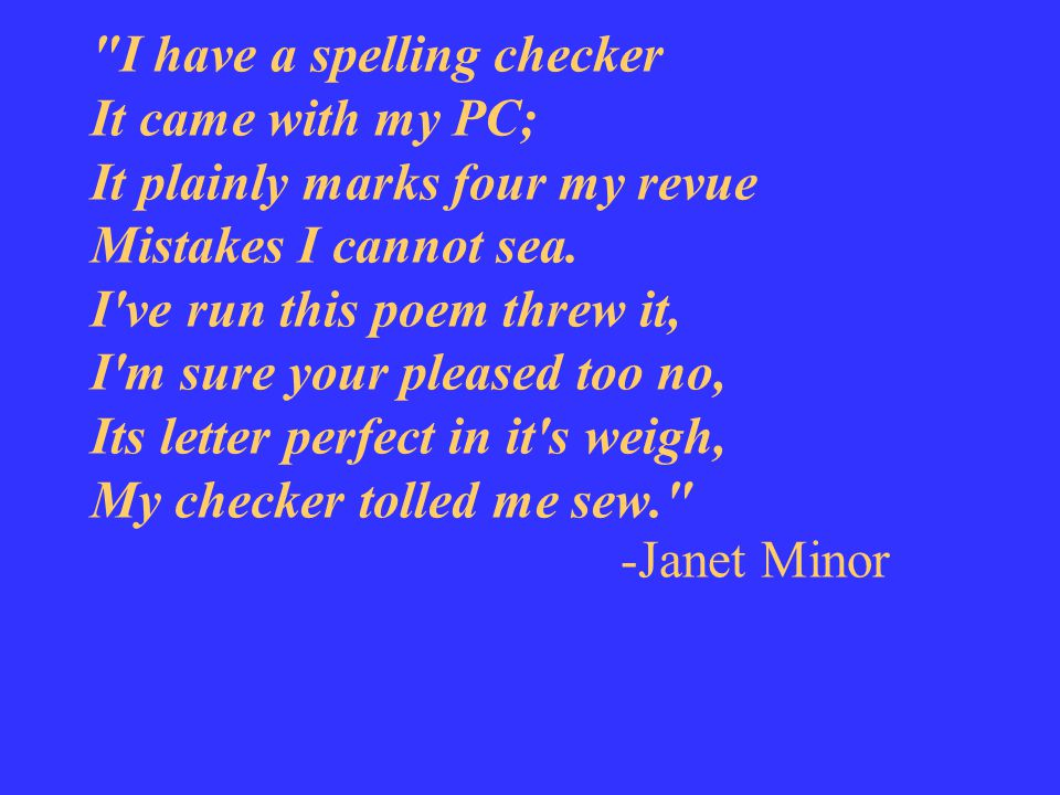 I have a spelling checker It came with my PC; It plainly marks four my revue Mistakes I cannot sea.