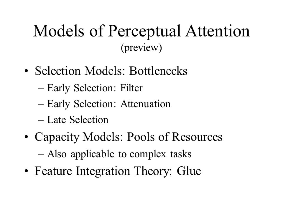 Evidence for Resource Models (Posner & Boies, 1971) Two tasks –Primary task: Letter Matching –Secondary task: Tone Detection Varied the time the tone was presented RT to detect the tone was slower just before and just after the 2 nd letter Therefore resources were shifted from the tone detection task to the matching task