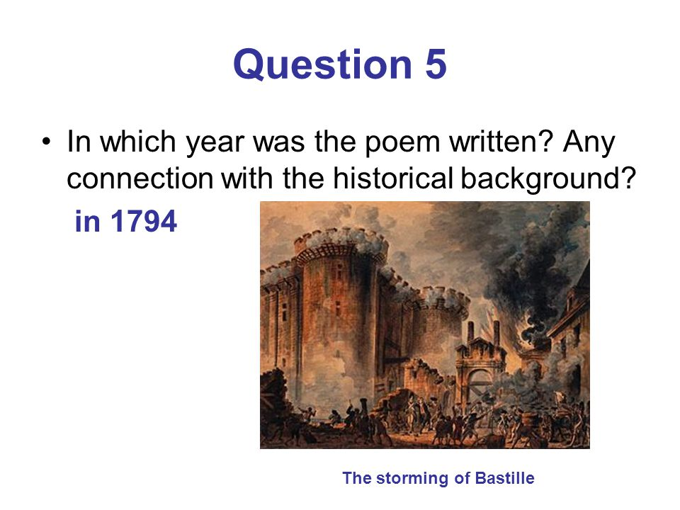 Question 5 In which year was the poem written.Any connection with the historical background.
