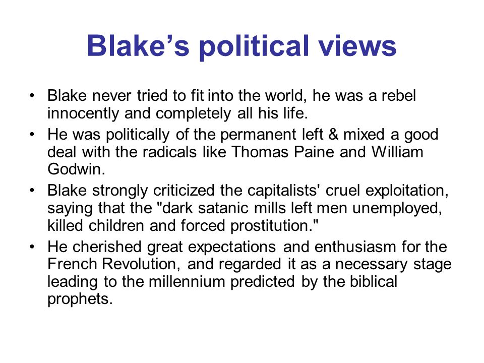 Blake's political views Blake never tried to fit into the world, he was a rebel innocently and completely all his life.
