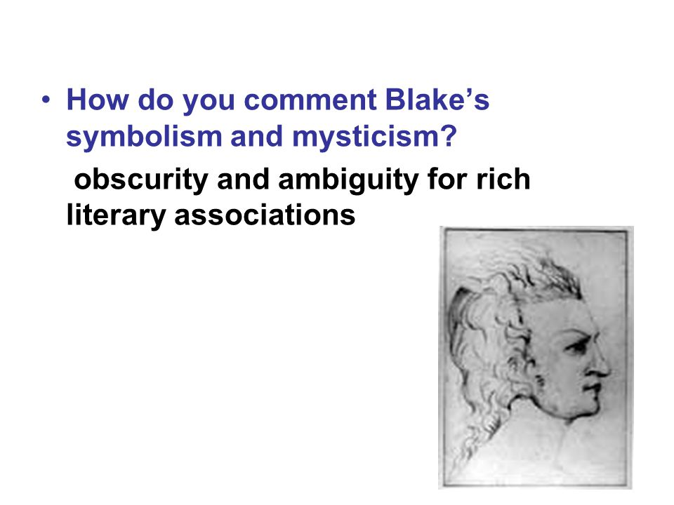 How do you comment Blake's symbolism and mysticism.