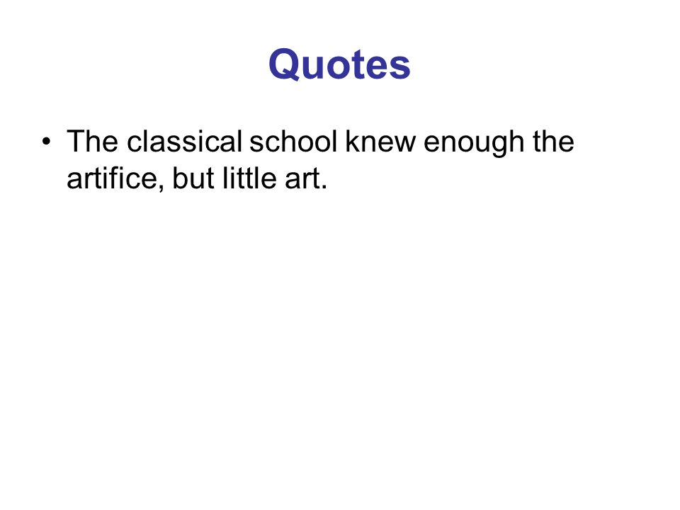 Quotes The classical school knew enough the artifice, but little art.