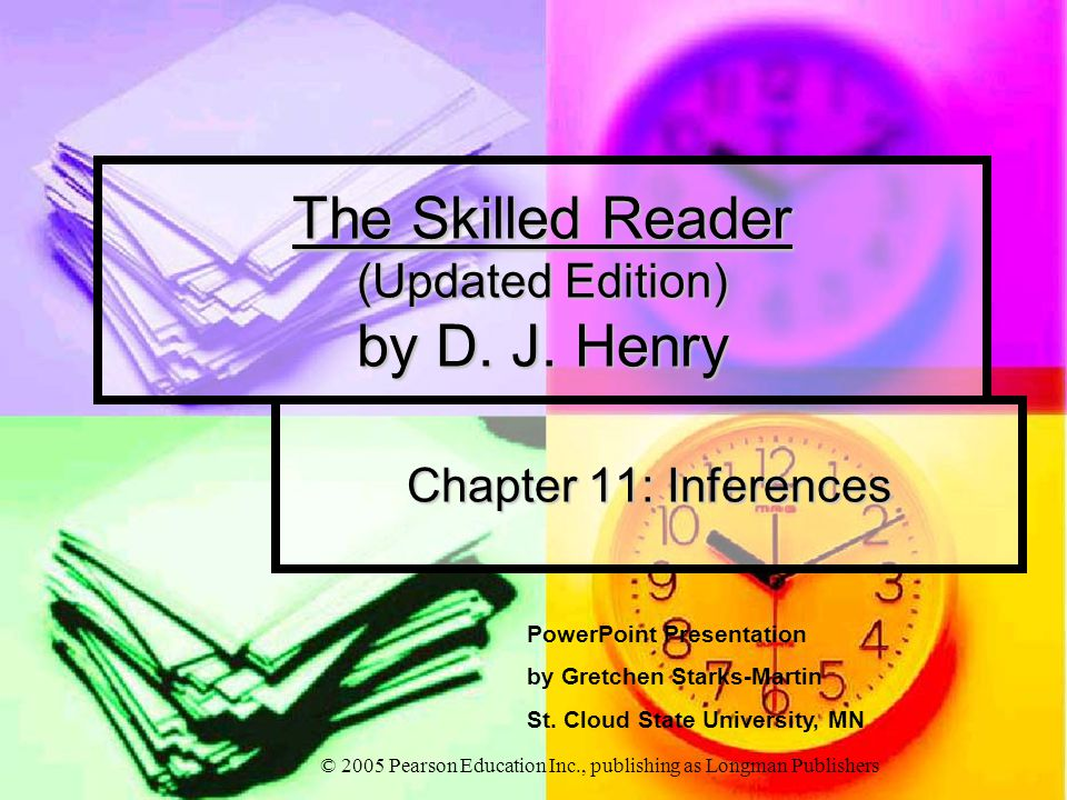 © 2005 Pearson Education Inc., publishing as Longman Publishers The Skilled Reader (Updated Edition) by D.
