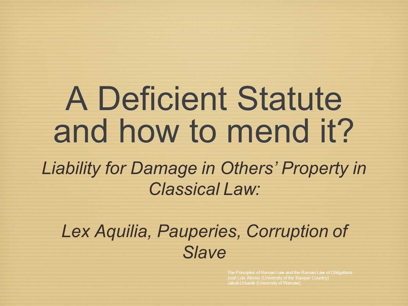 A Deficient Statute and how to mend it? Liability for Damage in Others' Property in Classical Law: Lex Aquilia, Pauperies, Corruption of Slave The Pri