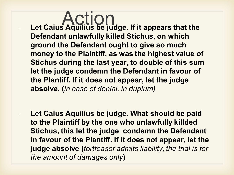 Action Let Caius Aquilius be judge.