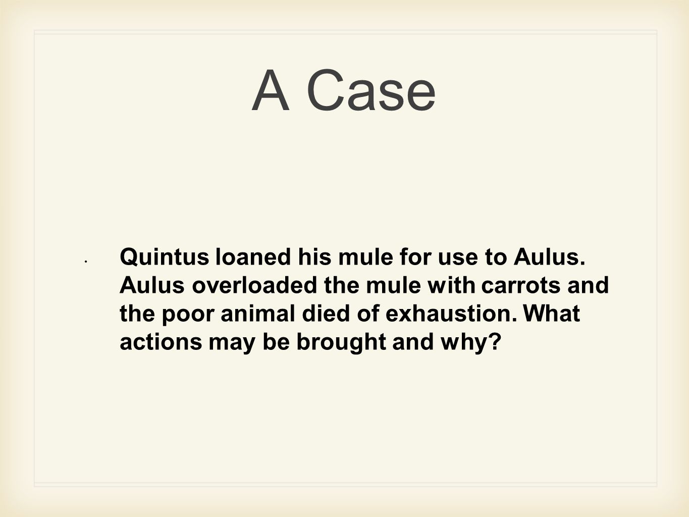 A Case Quintus loaned his mule for use to Aulus.