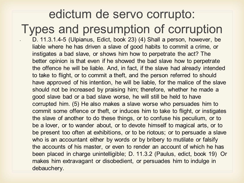 edictum de servo corrupto: Types and presumption of corruption D.