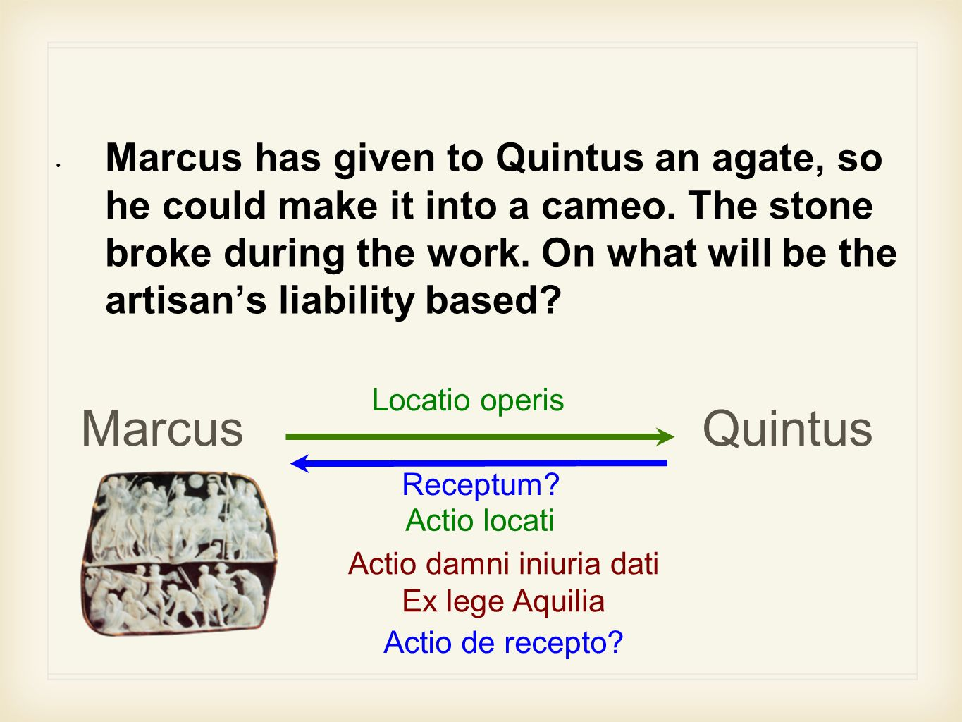 Marcus has given to Quintus an agate, so he could make it into a cameo.