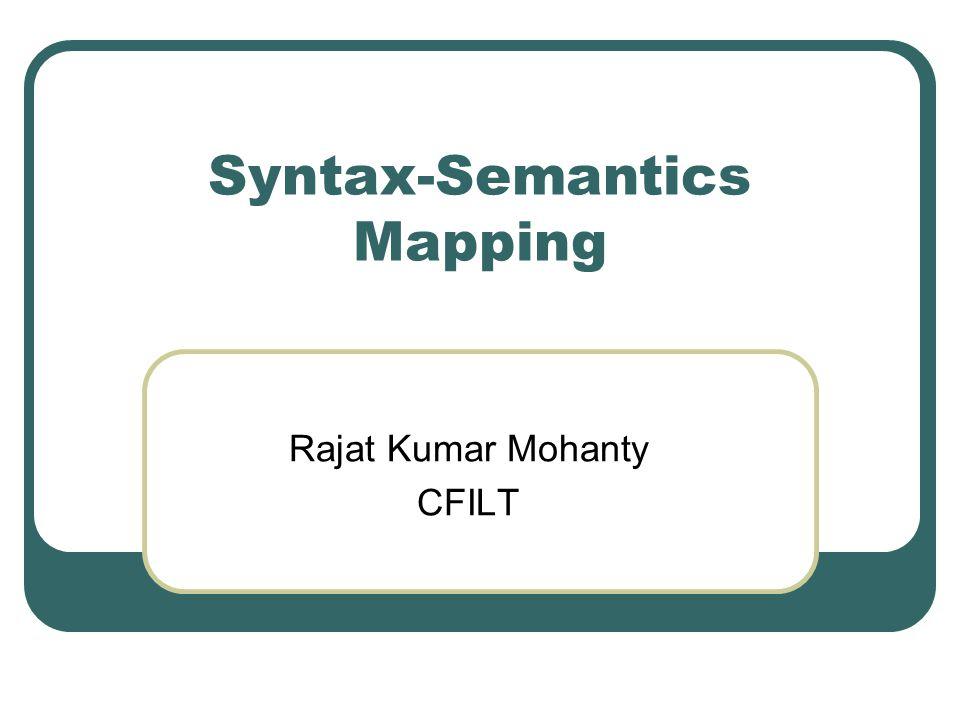 Syntax-Semantics Mapping Rajat Kumar Mohanty CFILT