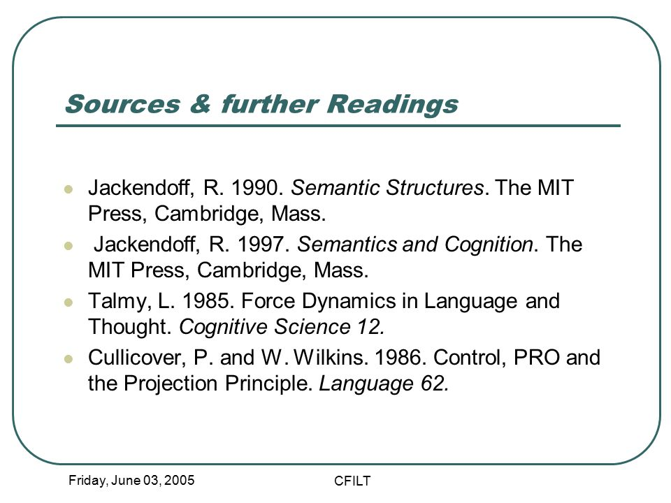 Friday, June 03, 2005 CFILT Sources & further Readings Jackendoff, R.