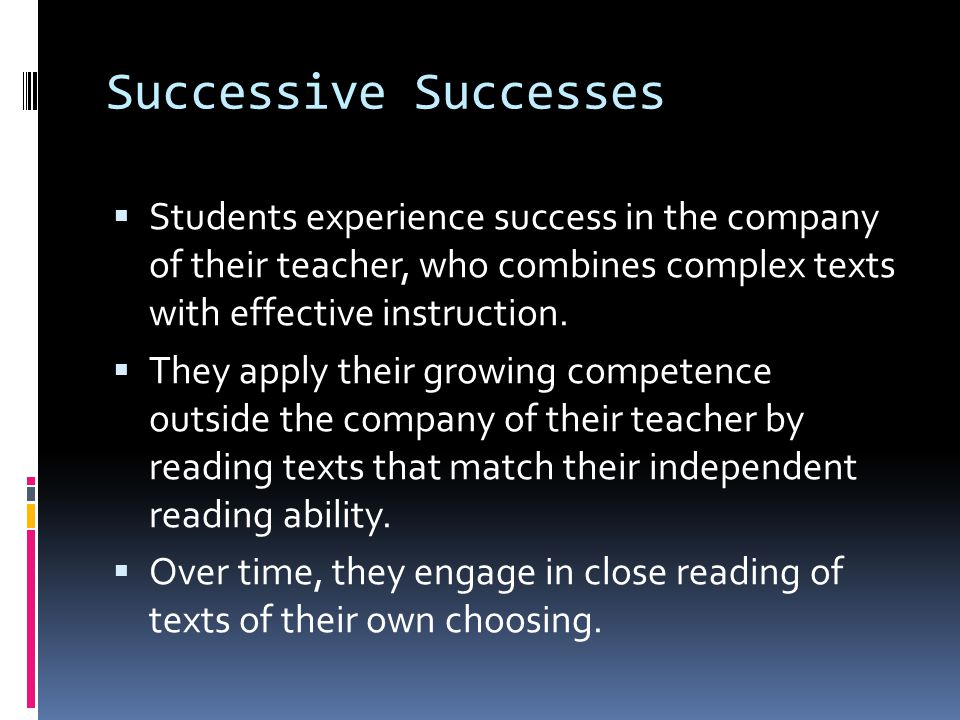 Foster Motivation and Persistence  Teachers may be tempted to try to make it easier for students by avoiding difficult texts:  The problem is, easier work is less likely to make readers stronger.