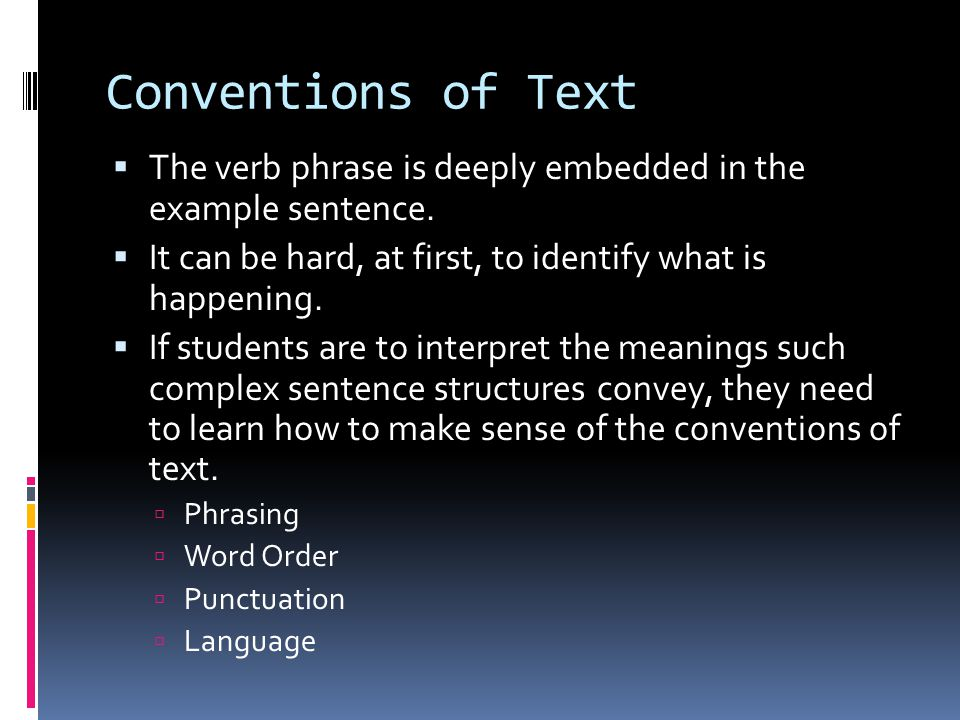 Conventions of Text  The verb phrase is deeply embedded in the example sentence.