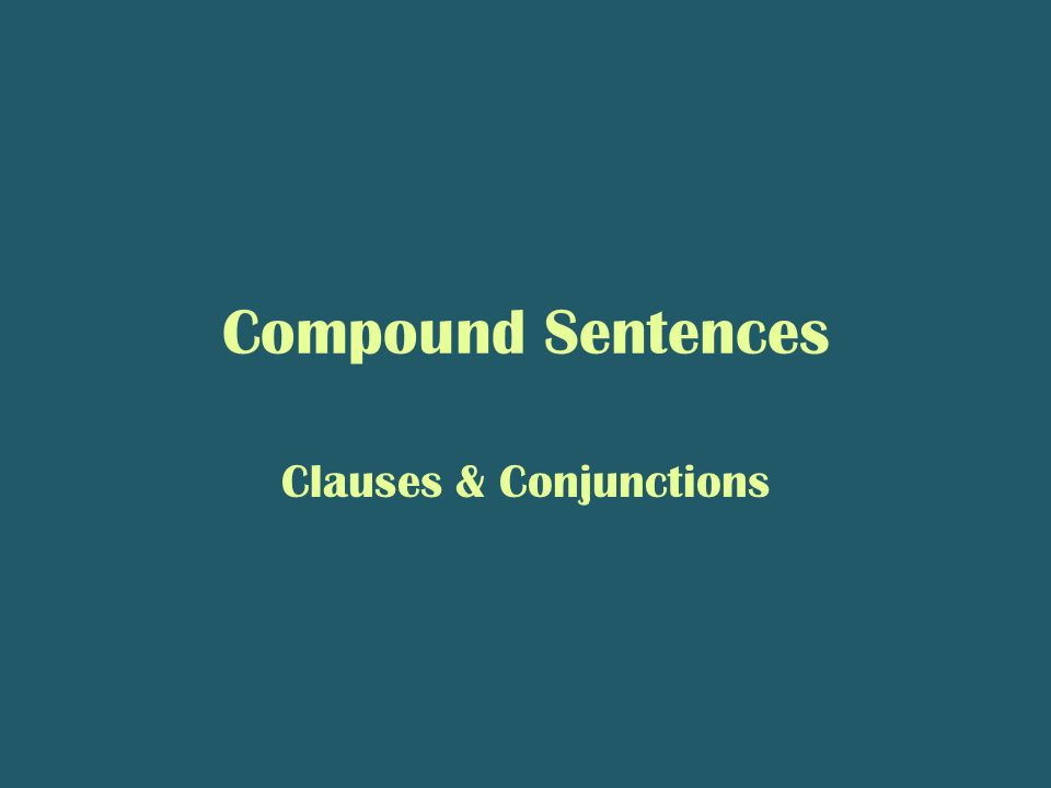 Compound Sentences Clauses & Conjunctions