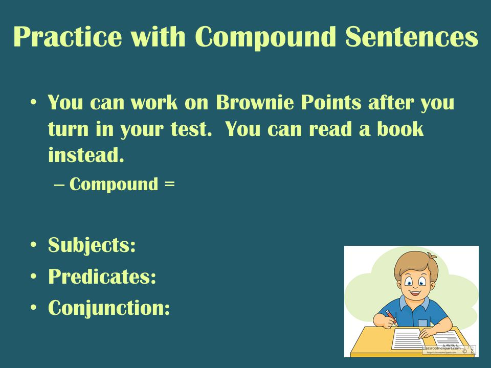 Practice with Compound Sentences You can work on Brownie Points after you turn in your test.