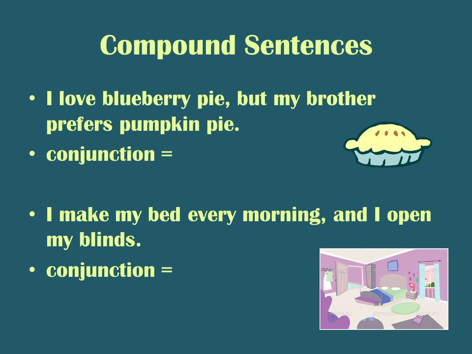 Compound Sentences I love blueberry pie, but my brother prefers pumpkin pie.