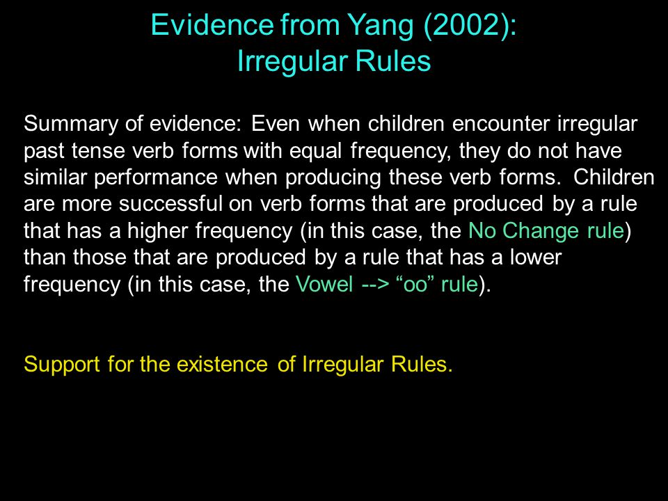 Summary of evidence: Even when children encounter irregular past tense verb forms with equal frequency, they do not have similar performance when producing these verb forms.