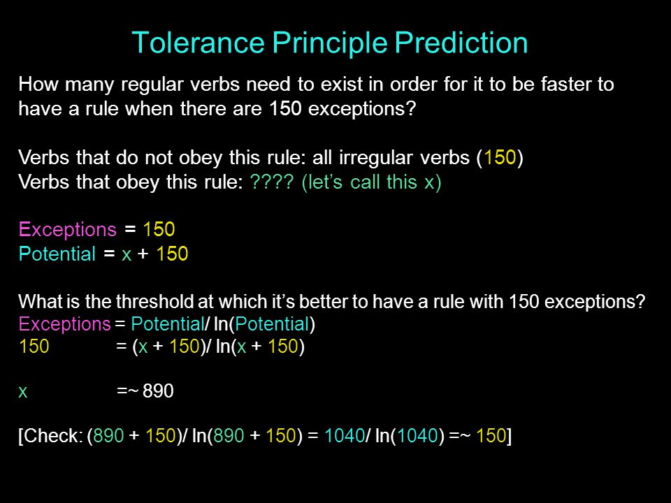 Tolerance Principle Prediction How many regular verbs need to exist in order for it to be faster to have a rule when there are 150 exceptions.
