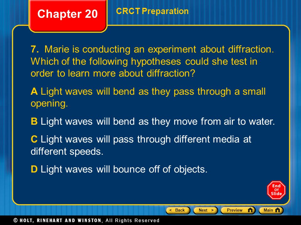 < BackNext >PreviewMain Chapter 20 CRCT Preparation 7. Marie is conducting an experiment about diffraction. Which of the following hypotheses could sh