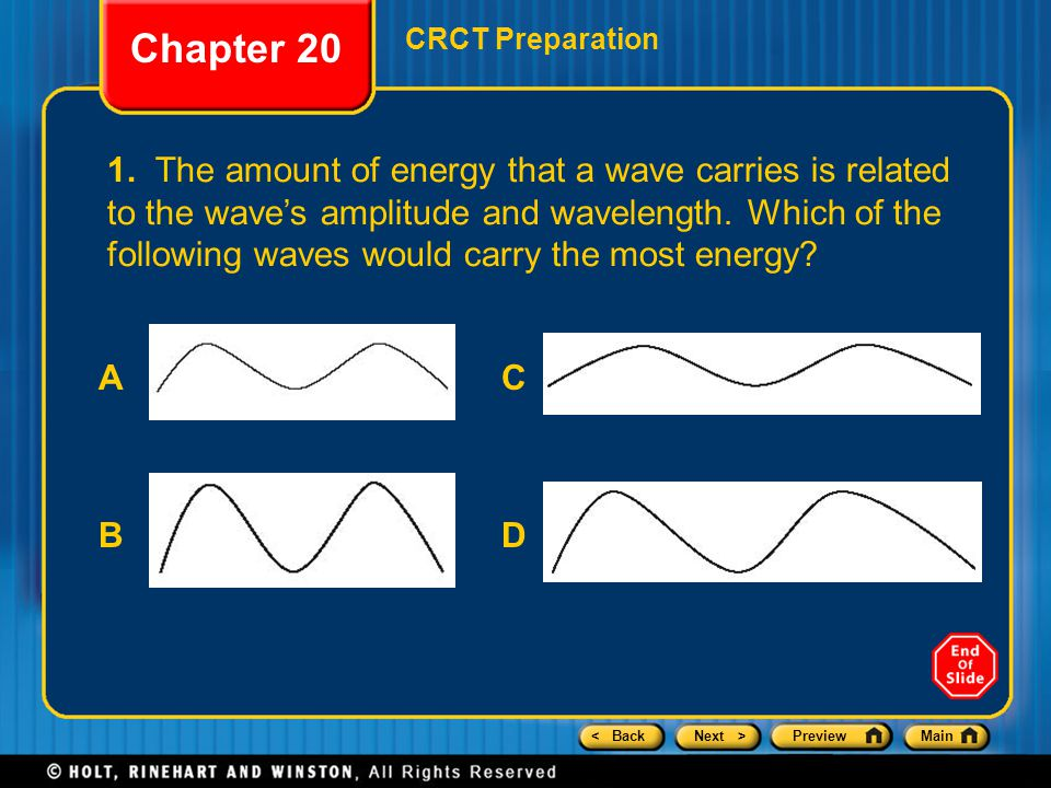 < BackNext >PreviewMain Chapter 20 CRCT Preparation 1. The amount of energy that a wave carries is related to the wave's amplitude and wavelength. Whi