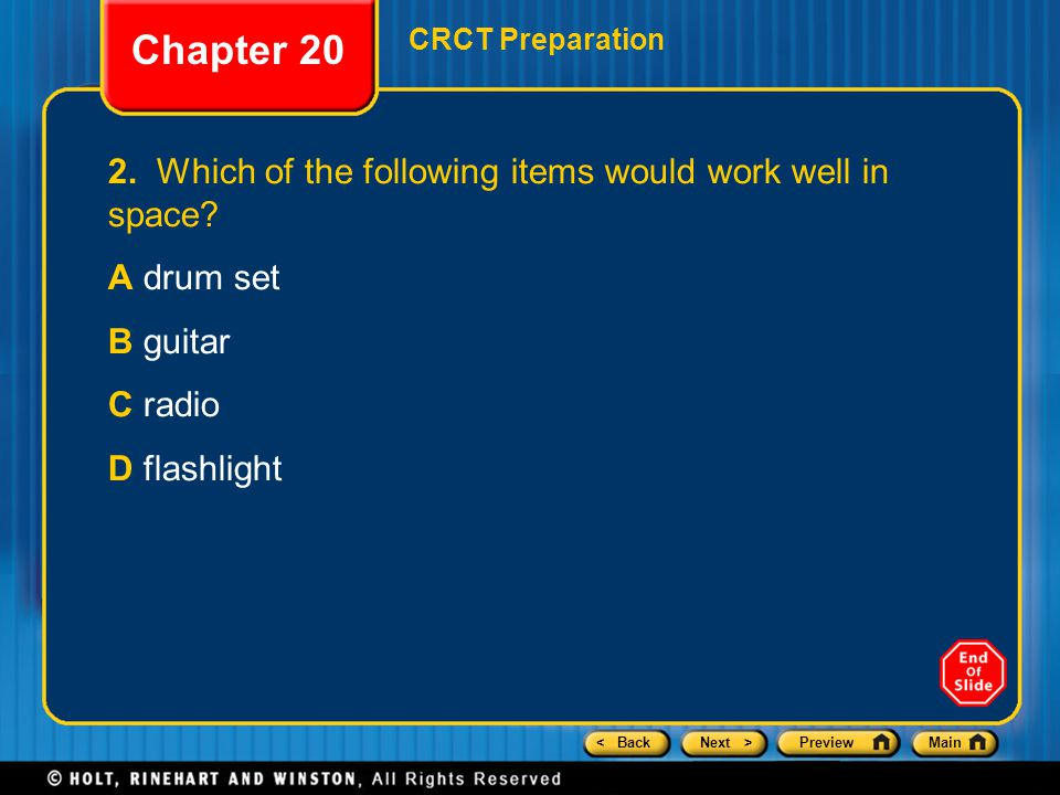 < BackNext >PreviewMain Chapter 20 CRCT Preparation 2. Which of the following items would work well in space? A drum set B guitar C radio D flashlight