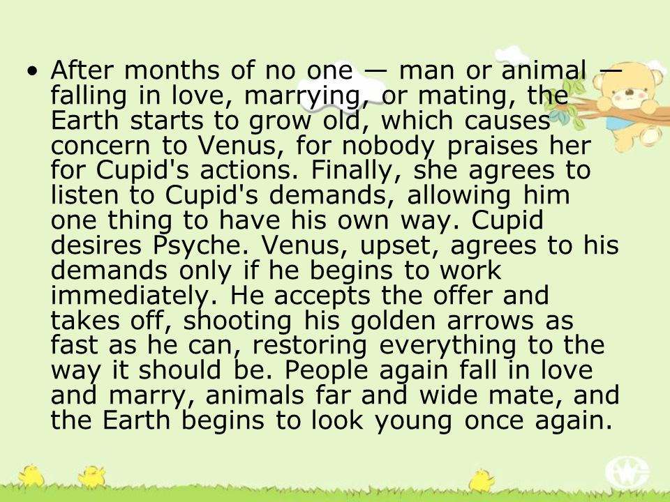 After months of no one — man or animal — falling in love, marrying, or mating, the Earth starts to grow old, which causes concern to Venus, for nobody praises her for Cupid s actions.