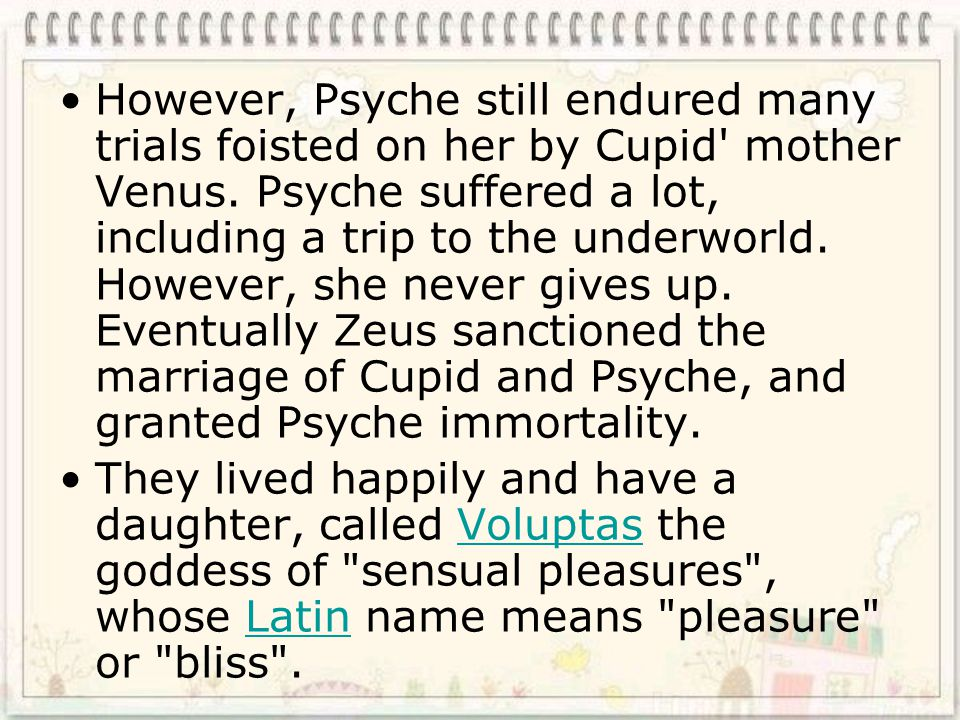 However, Psyche still endured many trials foisted on her by Cupid mother Venus.