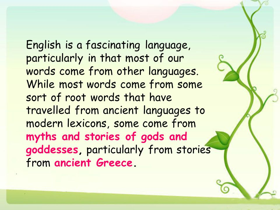 English is a fascinating language, particularly in that most of our words come from other languages.