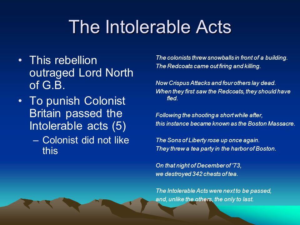 The Intolerable Acts This rebellion outraged Lord North of G.B. To punish Colonist Britain passed the Intolerable acts (5) –Colonist did not like this
