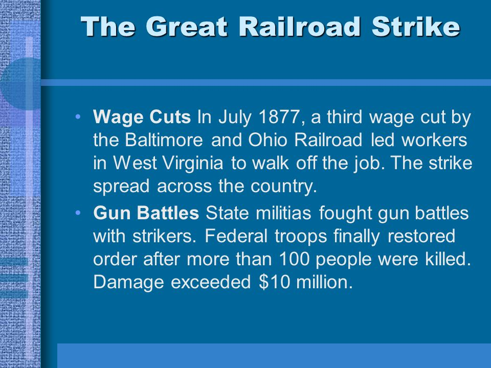 The Great Railroad Strike Wage Cuts In July 1877, a third wage cut by the Baltimore and Ohio Railroad led workers in West Virginia to walk off the job.