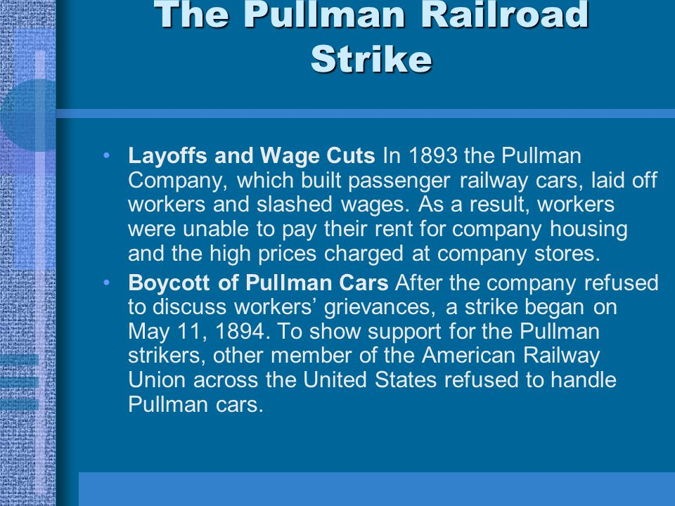 The Pullman Railroad Strike Layoffs and Wage Cuts In 1893 the Pullman Company, which built passenger railway cars, laid off workers and slashed wages.