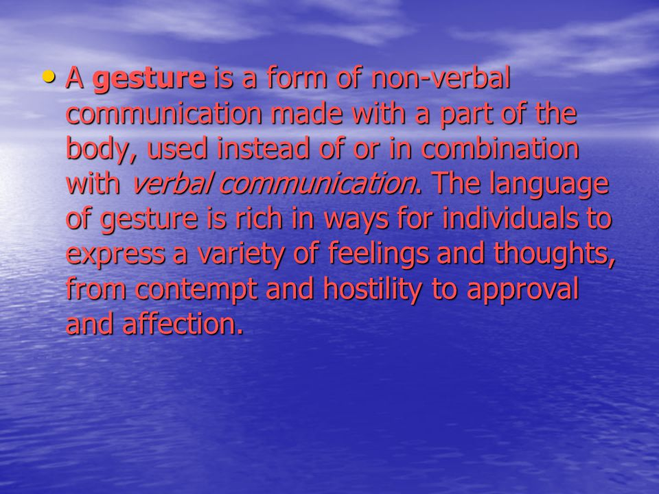 A gesture is a form of non-verbal communication made with a part of the body, used instead of or in combination with verbal communication. The languag