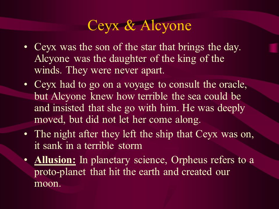 Ceyx & Alcyone Alcyone didn't know and every day she would pray to Juno to protect Ceyx.