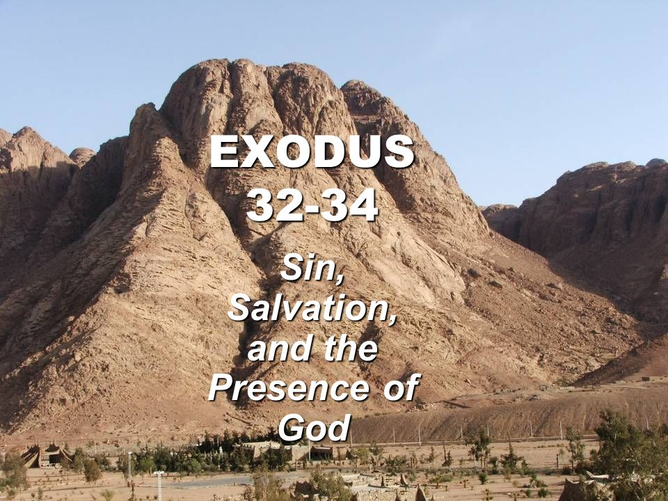 EXODUS 32-34 Sin, Salvation, and the Presence of God
