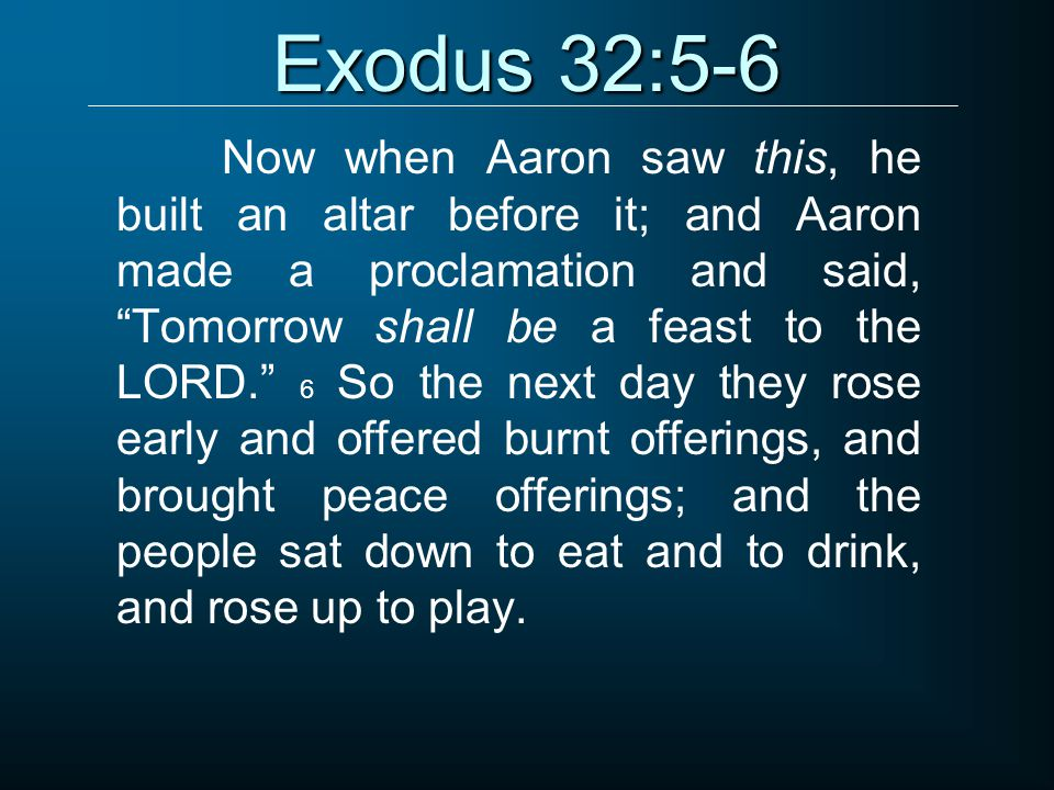 Exodus 34:8-9 Moses made haste to bow low toward the earth and worship.