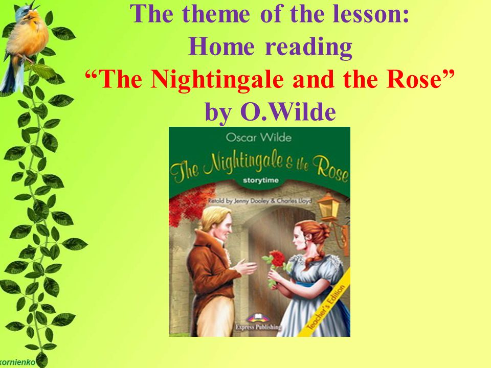 "The theme of the lesson: Home reading ""The Nightingale and the Rose"" by O.Wilde"