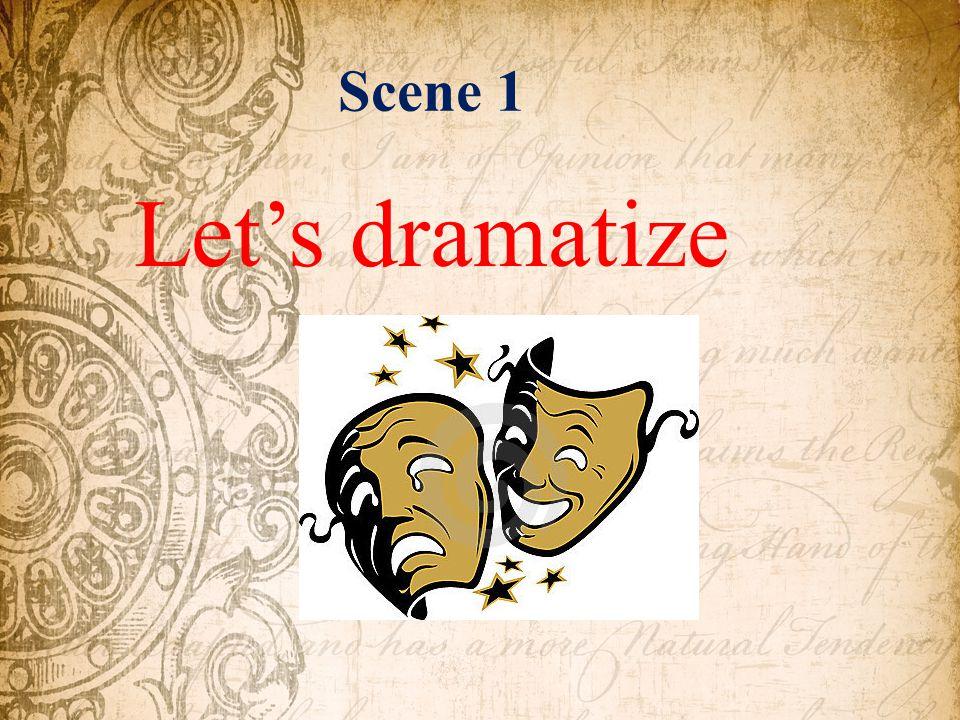 Scene 1 Let's dramatize