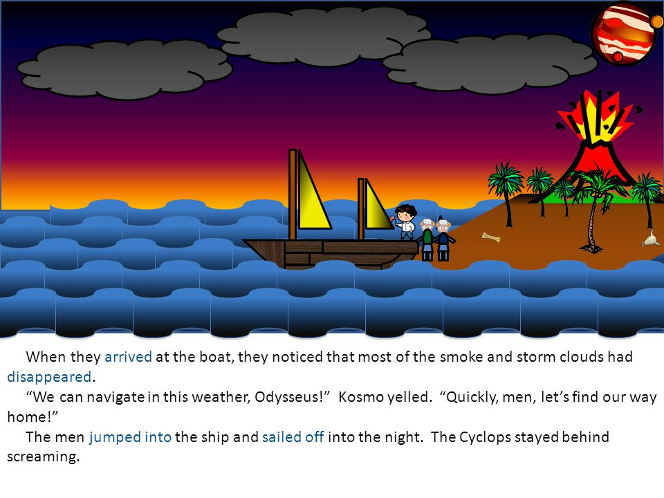 Just as Odysseus left the cave he turned around and faced the Cyclops.