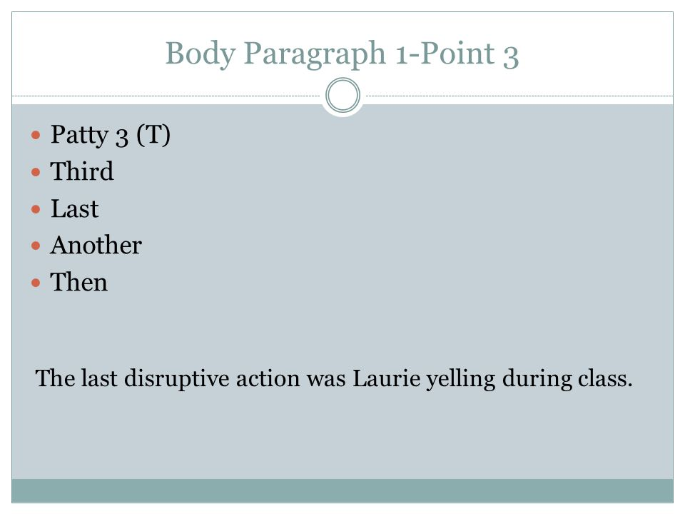 Body Paragraph 1-Point 3 Patty 3 (T) Third Last Another Then The last disruptive action was Laurie yelling during class.
