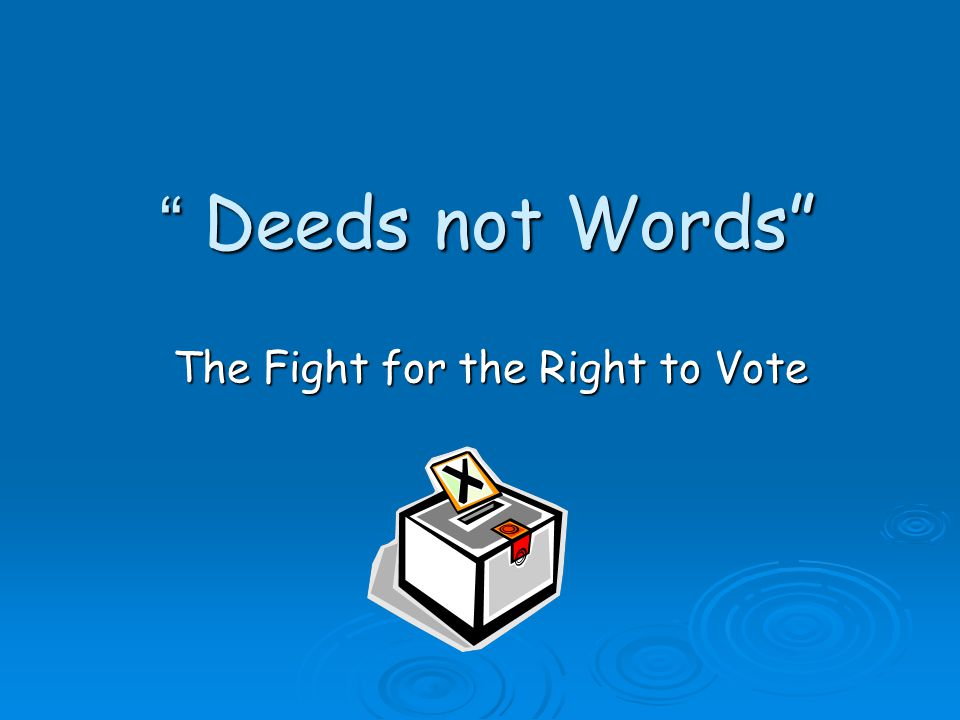 """ Deeds not Words"" The Fight for the Right to Vote"