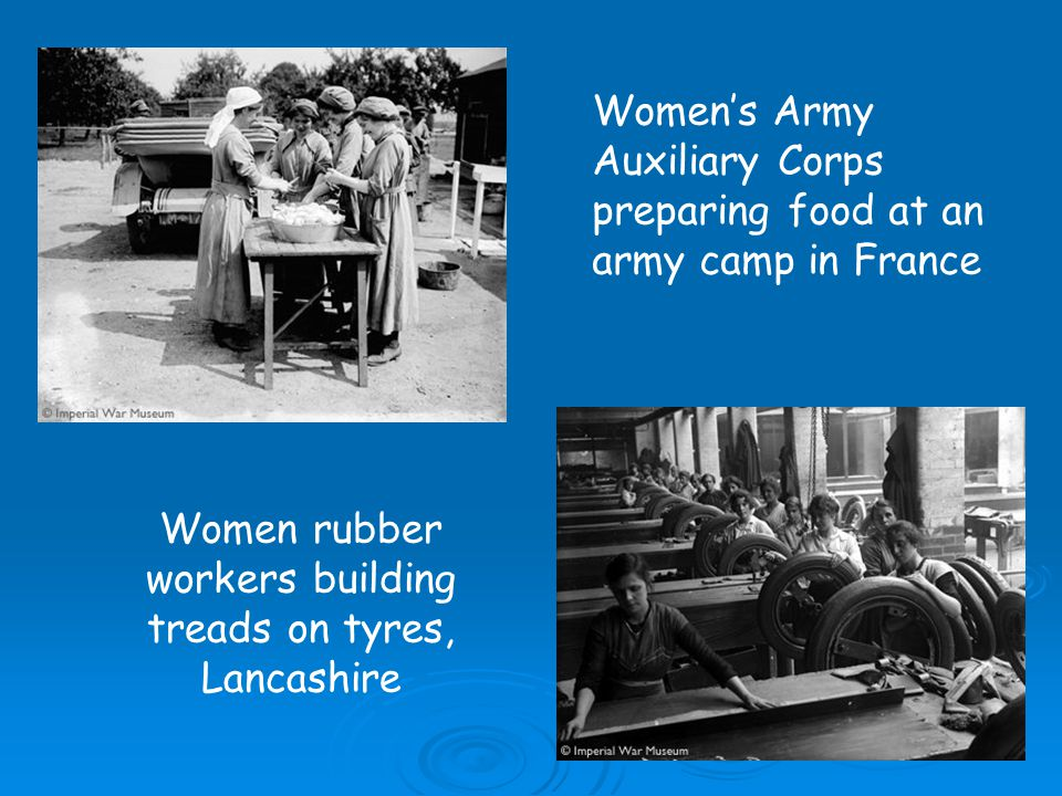 Women rubber workers building treads on tyres, Lancashire Women's Army Auxiliary Corps preparing food at an army camp in France