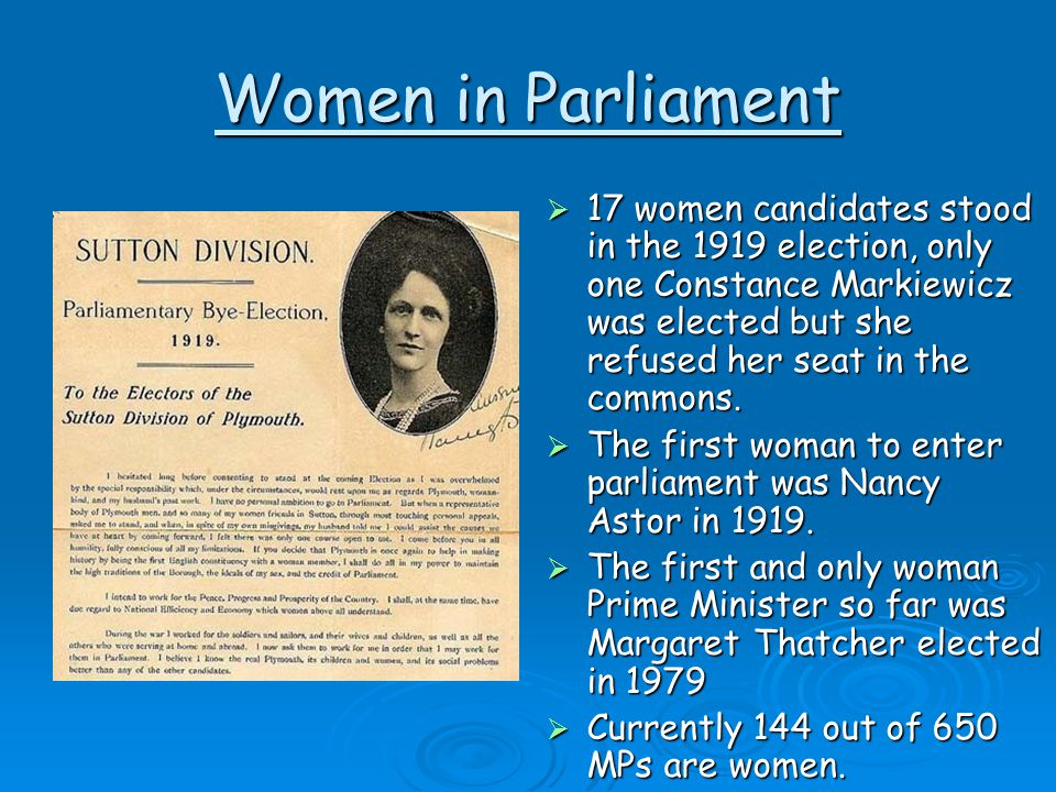 Women in Parliament  17 women candidates stood in the 1919 election, only one Constance Markiewicz was elected but she refused her seat in the common