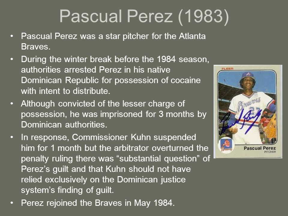 Pascual Perez (1983) Pascual Perez was a star pitcher for the Atlanta Braves.