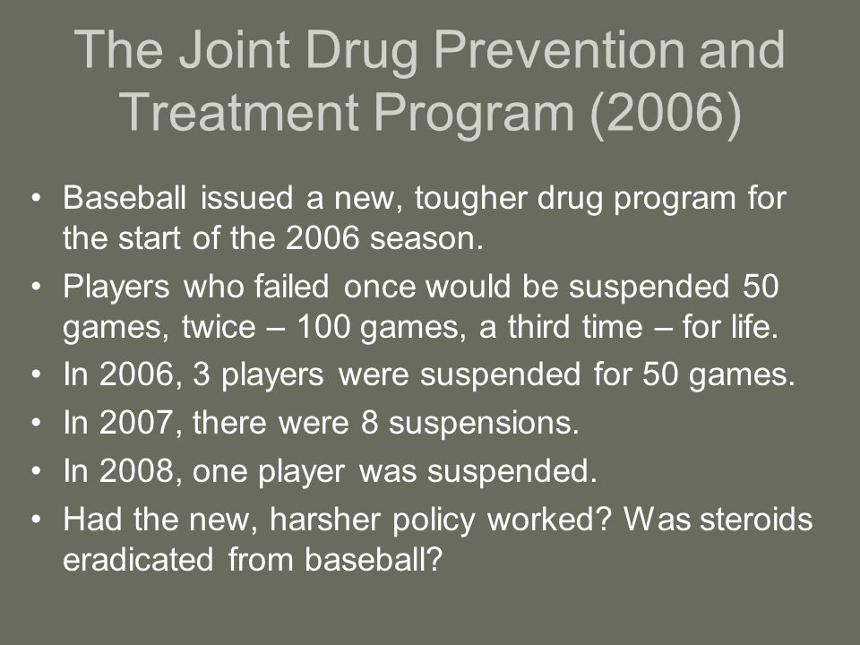 The Joint Drug Prevention and Treatment Program (2006) Baseball issued a new, tougher drug program for the start of the 2006 season.