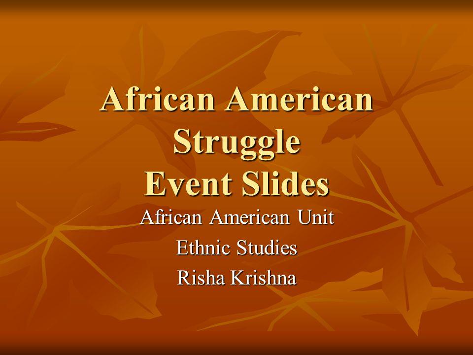 African American Struggle Event Slides African American Unit Ethnic Studies Risha Krishna