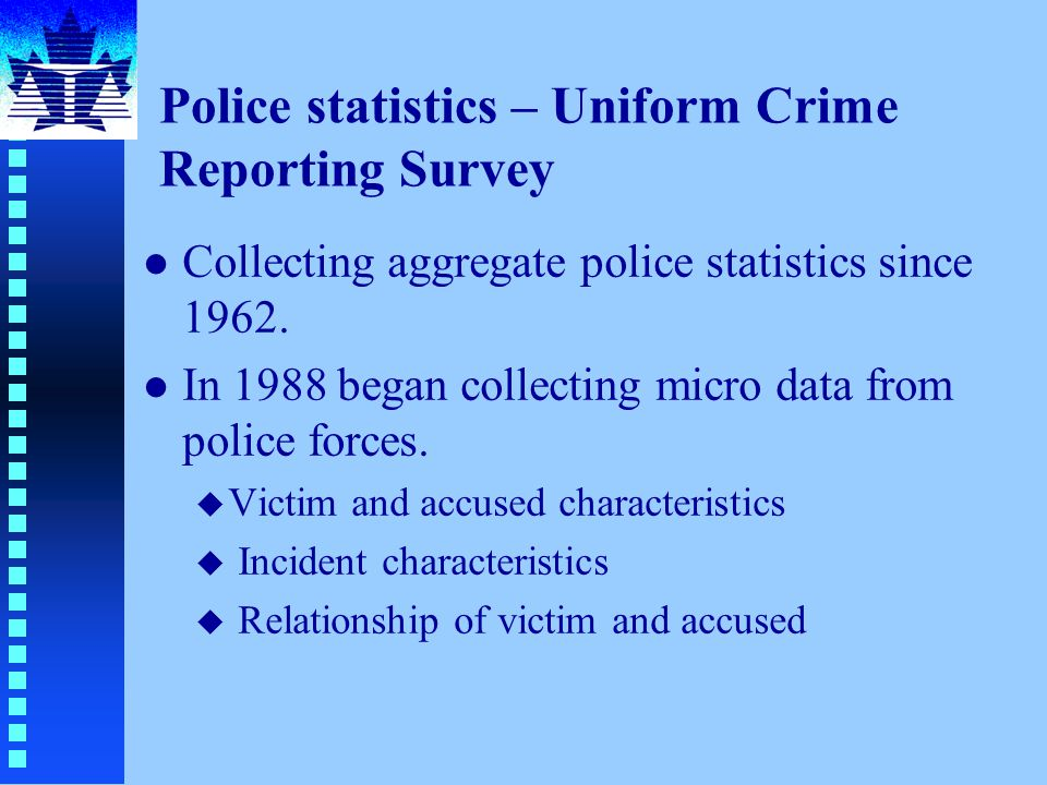 Police statistics – Uniform Crime Reporting Survey l Collecting aggregate police statistics since 1962.