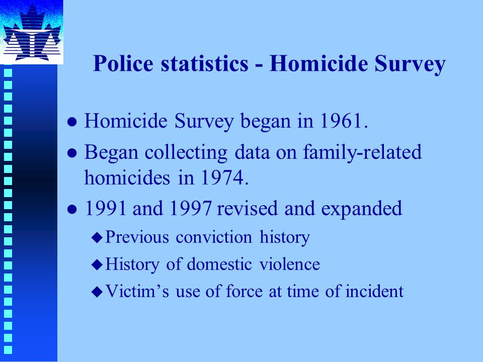 Police statistics - Homicide Survey l Homicide Survey began in 1961.