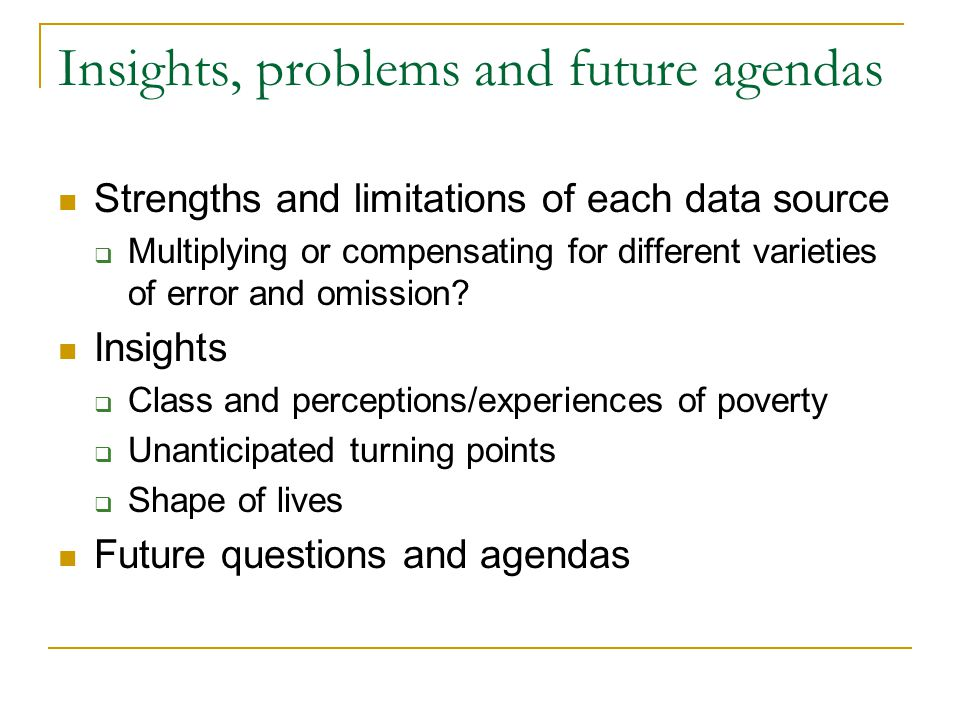 Insights, problems and future agendas Strengths and limitations of each data source  Multiplying or compensating for different varieties of error and omission.